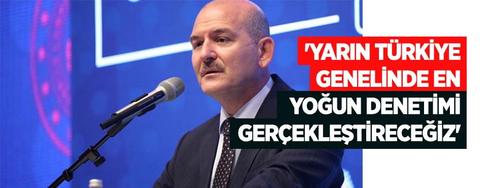 'Yarın Türkiye genelinde en yoğun denetimi gerçekleştireceğiz'