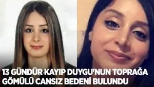 13 gündür kayıp Duygu'nun toprağa gömülü cansız bedeni bulundu