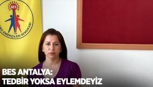 BES Antalya: Tedbir yoksa eylemdeyiz