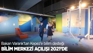 Bilim Merkezi açılışı 2021'de