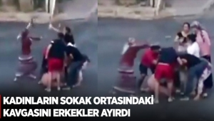 Kadınların sokak ortasındaki kavgasını erkekler ayırdı