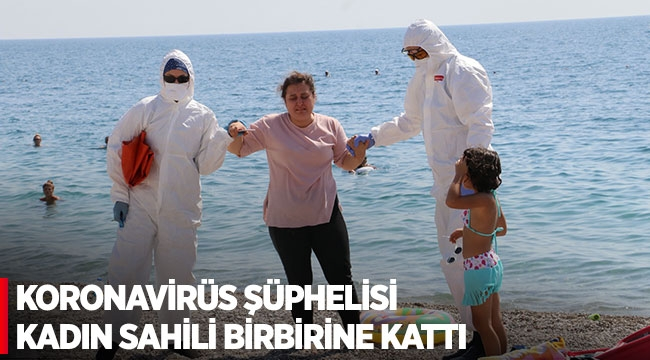 Koronavirüs şüphelisi kadın sahili birbirine kattı