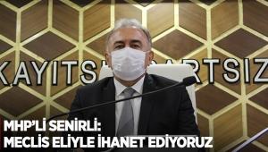 MHP'li Senirli: Meclis eliyle ihanet ediyoruz