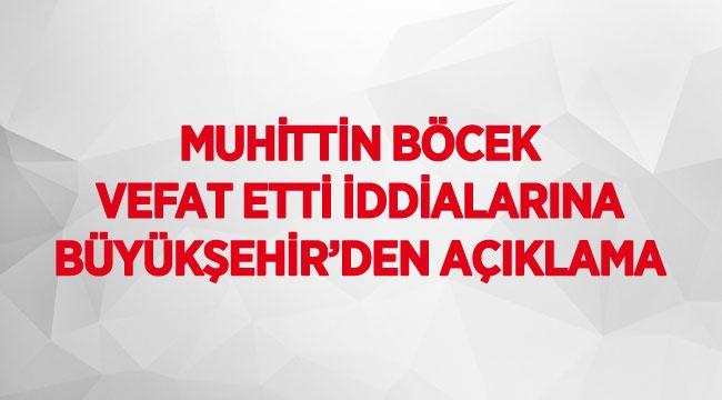 Muhittin Böcek vefat etti iddialarına Büyükşehir'den açıklama