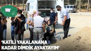 Ölü bulunan Duygu'nun annesi: Katili yakalanana kadar dimdik ayaktayım