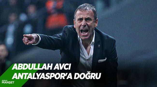 Abdullah Avcı Antalyaspor'a doğru