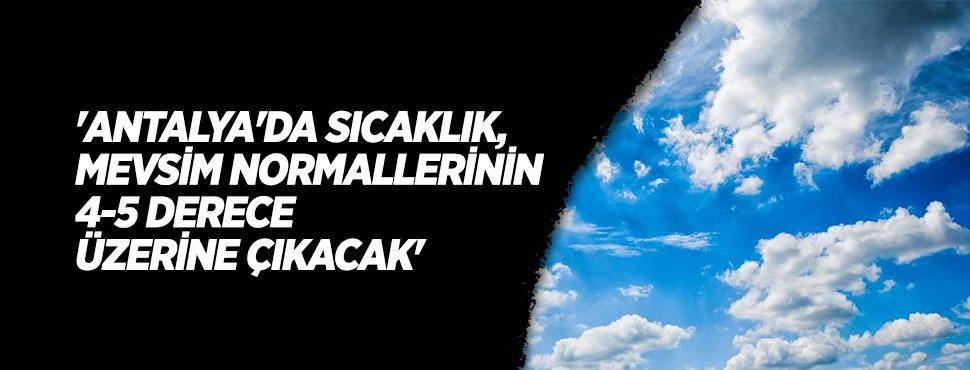 'Antalya'da sıcaklık, mevsim normallerinin 4-5 derece üzerine çıkacak'