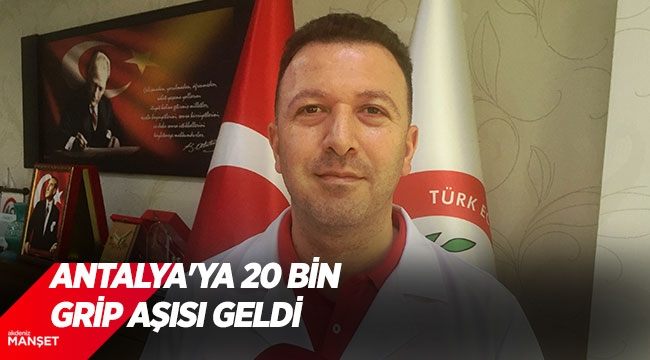 Antalya'ya 20 bin grip aşısı geldi