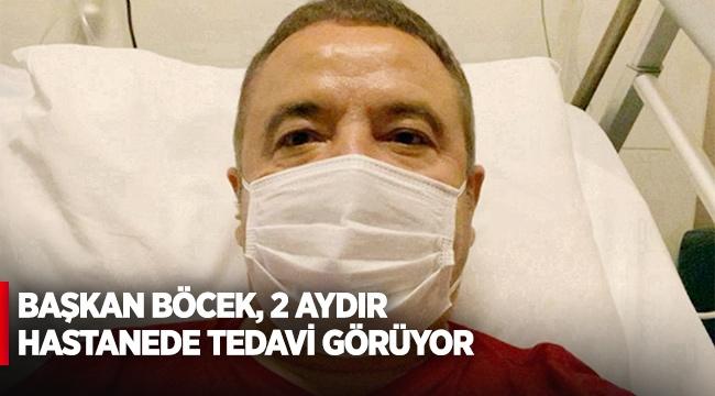 Başkan Böcek, 2 aydır hastanede tedavi görüyor