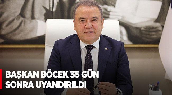 BAŞKAN BÖCEK 35 GÜN SONRA UYANDIRILDI