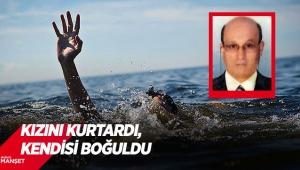 Denizde çırpınan kızını kurtardı, kendisi boğuldu