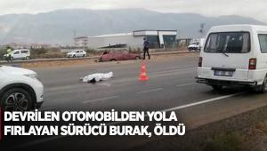 Devrilen otomobilden yola fırlayan sürücü Burak, öldü