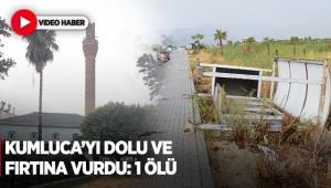 Kumluca'yı dolu ve fırtına vurdu: 1 ölü