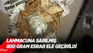 Lahmacuna sarılmış 800 gram esrar ele geçirildi