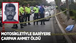 Motosikletiyle bariyere çarpan Ahmet öldü