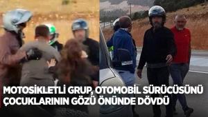 Motosikletli grup, otomobil sürücüsünü çocuklarının gözü önünde dövdü