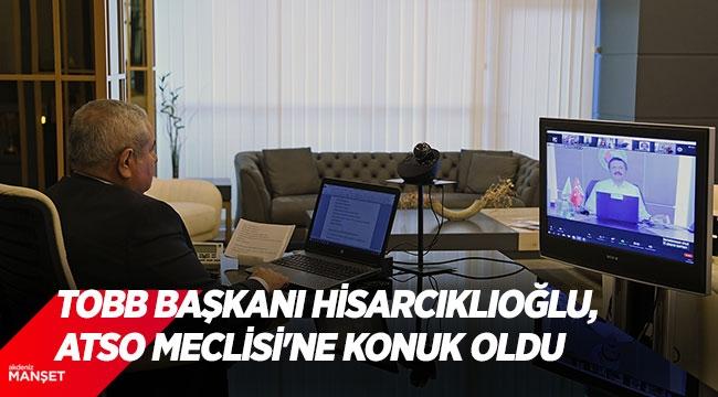 TOBB Başkanı Hisarcıklıoğlu, ATSO Meclisi'ne konuk oldu