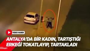 Antalya'da bir kadın, tartıştığı erkeği tokatlayıp, tartakladı