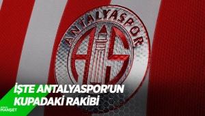 İşte Antalyaspor'un kupadaki rakibi