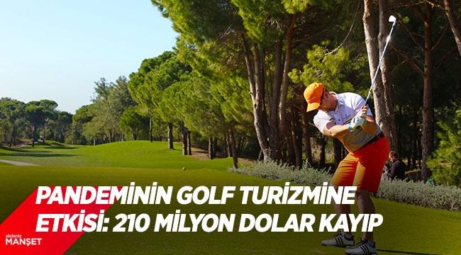 Pandeminin golf turizmine etkisi: 210 milyon dolar kayıp