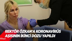Rektör Özkan'a koronavirüs aşısının ikinci dozu yapıldı