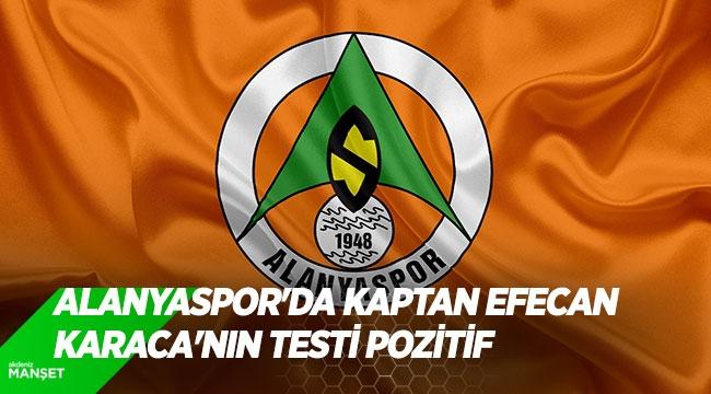 Alanyaspor'da kaptan Efecan Karaca'nın testi pozitif