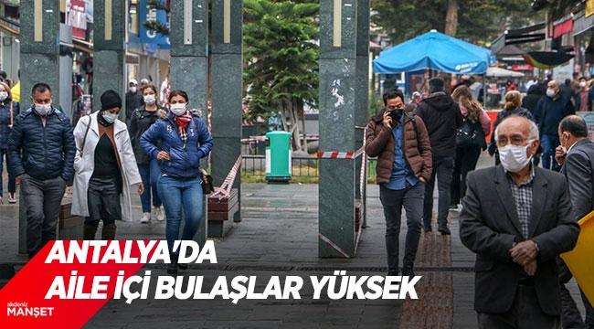 Vaka sayısının yüzde 100 arttığı Antalya'da aile içi bulaşlar yüksek