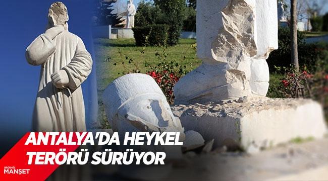 Antalya'da heykel terörü sürüyor