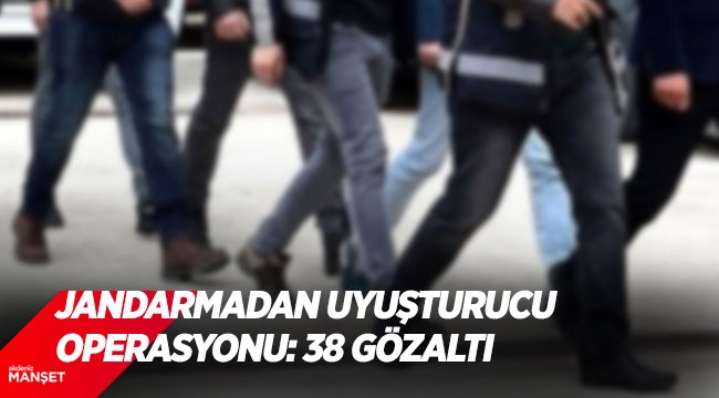 Antalya'da jandarmadan uyuşturucu operasyonu: 38 gözaltı