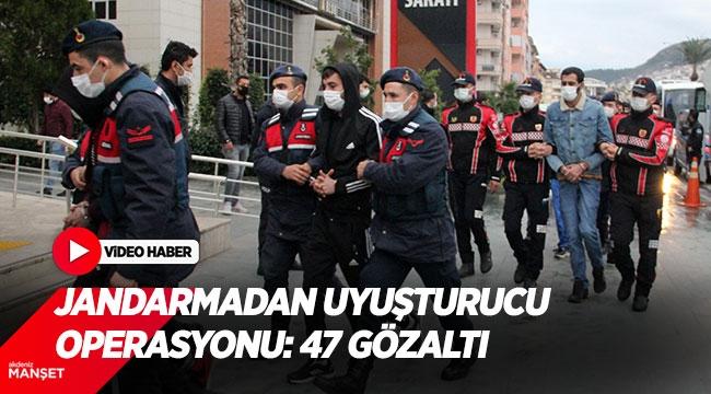 Antalya'da jandarmadan uyuşturucu operasyonu: 47 gözaltı