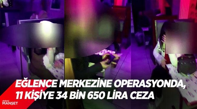 Eğlence merkezine operasyonda, 11 kişiye 34 bin 650 lira ceza