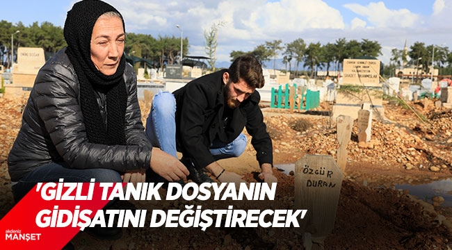 'GİZLİ TANIK DOSYANIN GİDİŞATINI DEĞİŞTİRECEK'