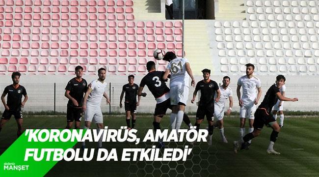 'Koronavirüs, amatör futbolu da etkiledi'