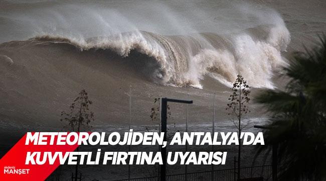 Meteorolojiden, Antalya'da kuvvetli fırtına uyarısı