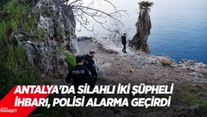 Antalya'da silahlı iki şüpheli ihbarı, polisi alarma geçirdi