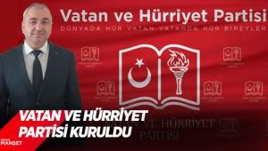 Vatan ve Hürriyet Partisi kuruldu