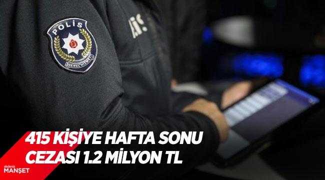 415 kişiye hafta sonu cezası 1.2 milyon TL