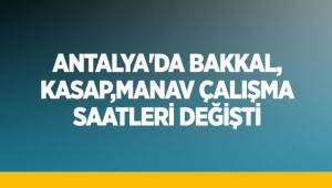 Antalya'da bakkal, kasap, manav çalışma saatleri değişti