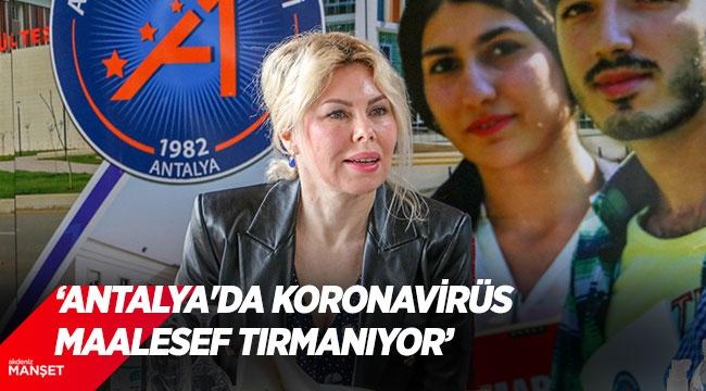 AÜ Rektörü Prof. Dr. Özkan: Antalya'da koronavirüs maalesef tırmanıyor
