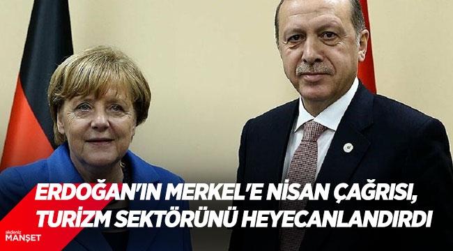 Erdoğan'ın Merkel'e nisan çağrısı, turizm sektörünü heyecanlandırdı