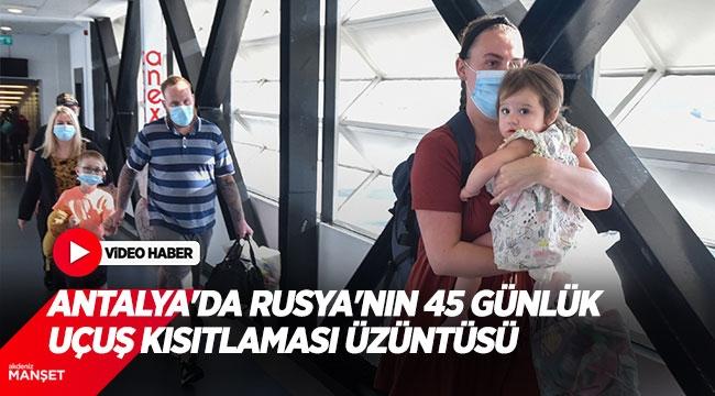 Antalya'da Rusya'nın 45 günlük uçuş kısıtlaması üzüntüsü