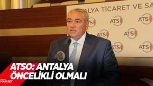 ATSO: Antalya öncelikli olmalı