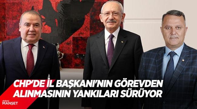 CHP'de İl Başkanı'nın görevden alınmasının yankıları sürüyor