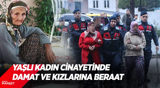 Yaşlı kadın cinayetinde damat ve kızlarına beraat