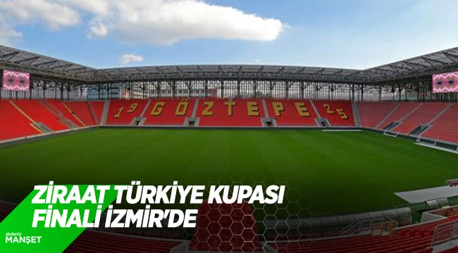 Ziraat Türkiye Kupası finali İzmir'de
