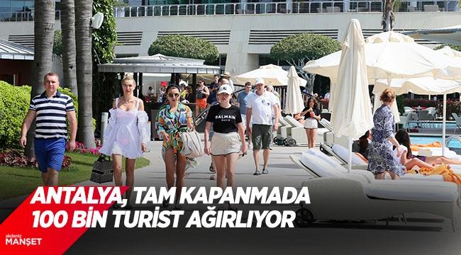 Antalya, tam kapanmada 100 bin turist ağırlıyor