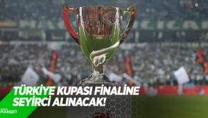 Türkiye Kupası finaline seyirci alınacak!