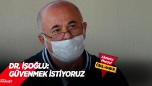 Dr. İşoğlu: Güvenmek istiyoruz