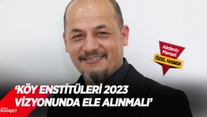 'Köy Enstitüleri 2023 vizyonunda ele alınmalı'