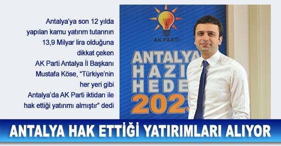 Antalya hak ettiği  yatırımları alıyor